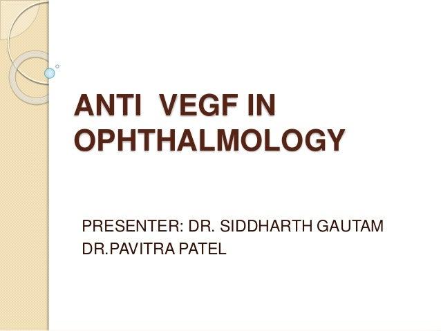 ANTI VEGF IN OPHTHALMOLOGY PRESENTER: DR. SIDDHARTH GAUTAM DR.PAVITRA PATEL