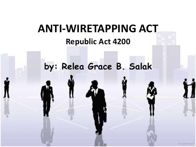 ANTI-WIRETAPPING ACT     Republic Act 4200 by: Relea Grace B. Salak