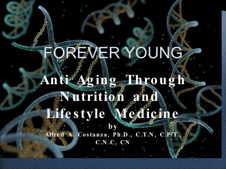 Anti Aging Through Nutrition and  Lifestyle Medicine by Alfred A. Costanza, Ph.D., C.T.N, C.P.T., C.N.C, CN FOREVER YOUNG