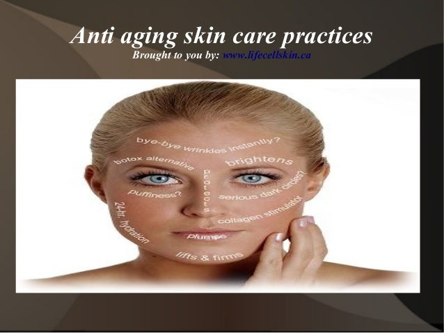 Anti aging skin care practices Brought to you by: www.lifecellskin.ca