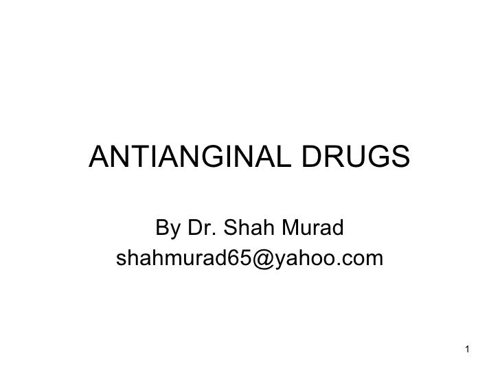 ANTIANGINAL DRUGS By Dr. Shah Murad [email_address]