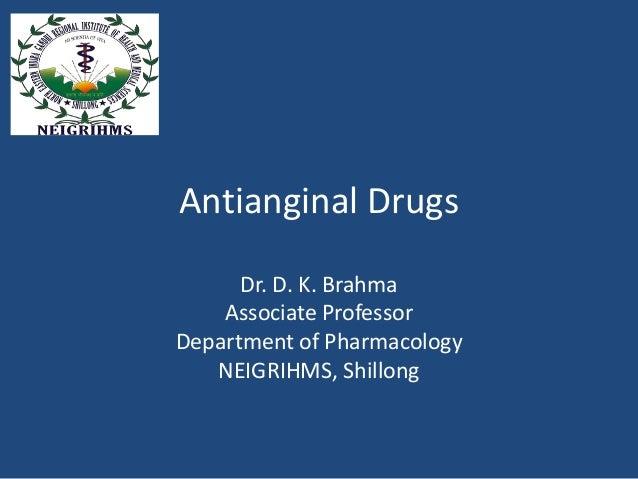 Antianginal Drugs Dr. D. K. Brahma Associate Professor Department of Pharmacology NEIGRIHMS, Shillong