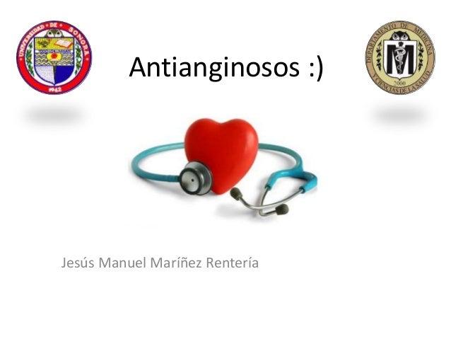 Antianginosos :) Jesús Manuel Maríñez Rentería
