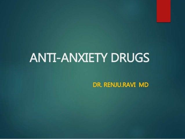 ANTI-ANXIETY DRUGS DR. RENJU.RAVI MD