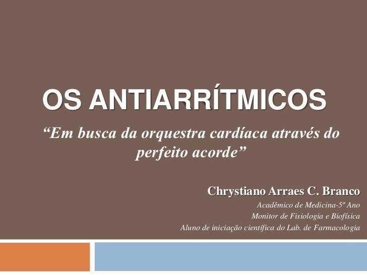 """os Antiarrítmicos<br />""""Em busca da orquestra cardíaca através do perfeito acorde""""<br />Chrystiano Arraes C. Branco<br />A..."""