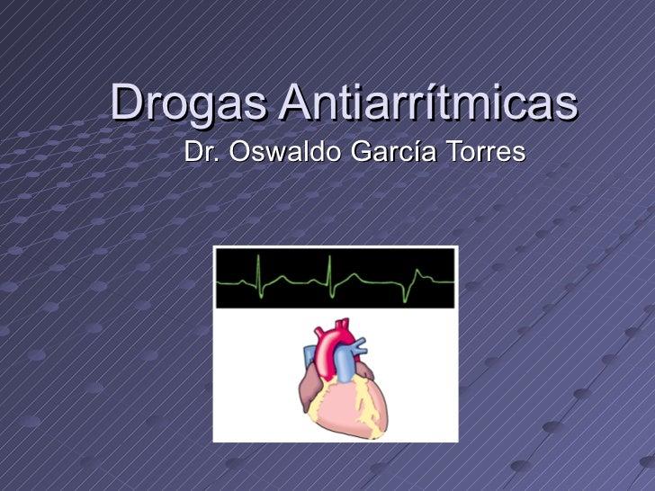 Drogas Antiarrítmicas Dr. Oswaldo García Torres