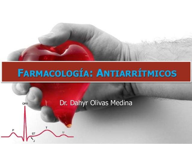 Dr. Dahyr Olivas Medina FARMACOLOGÍA: ANTIARRÍTMICOS
