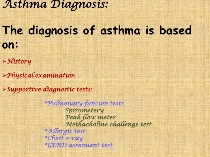 Asthma Diagnosis:<br />The diagnosis of asthma is based on:<br /><ul><li>History