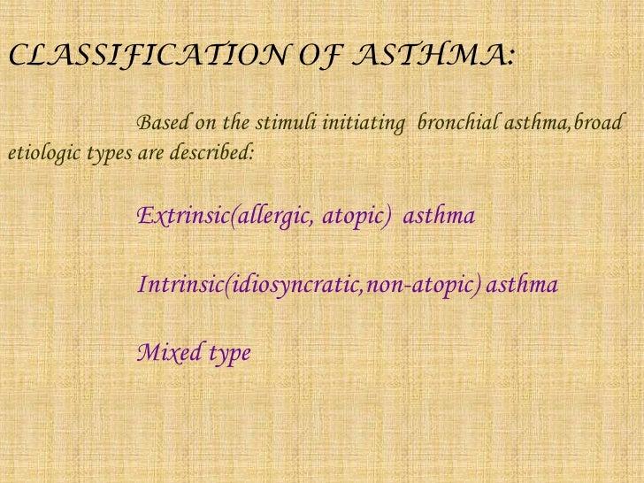 Reversible airway obstruction</li></li></ul><li>CLASSIFICATION OF ASTHMA:<br />Based on the stimuli initiating  bronchial ...