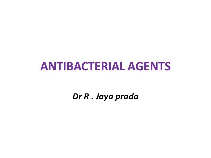 ANTIBACTERIAL AGENTS    Dr R . Jaya prada
