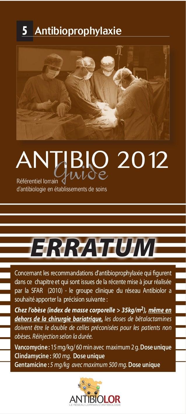 5 Antibioprophylaxie ANTIBIO 2012GuideRéférentiel lorrain d'antibiologie en établissements de soins ERRATUM Concernant les...