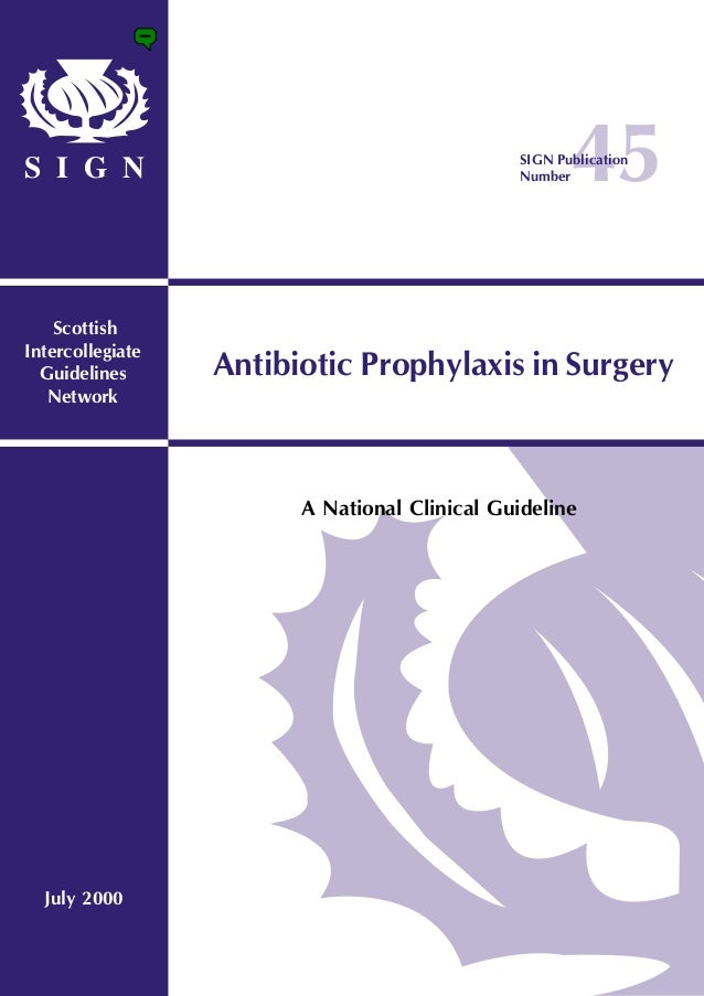 45 Scottish Intercollegiate Guidelines Network S I G N A National Clinical Guideline July 2000 Antibiotic Prophylaxis in S...