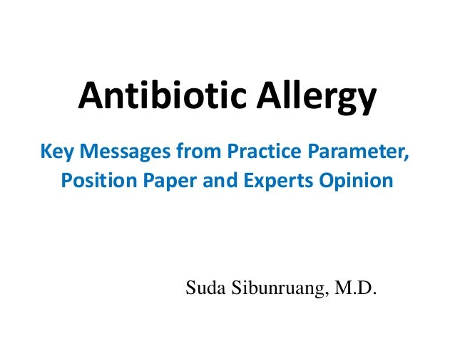 Antibiotic Allergy  Key Messages from Practice Parameter,  Position Paper and Experts Opinion  Suda Sibunruang, M.D.