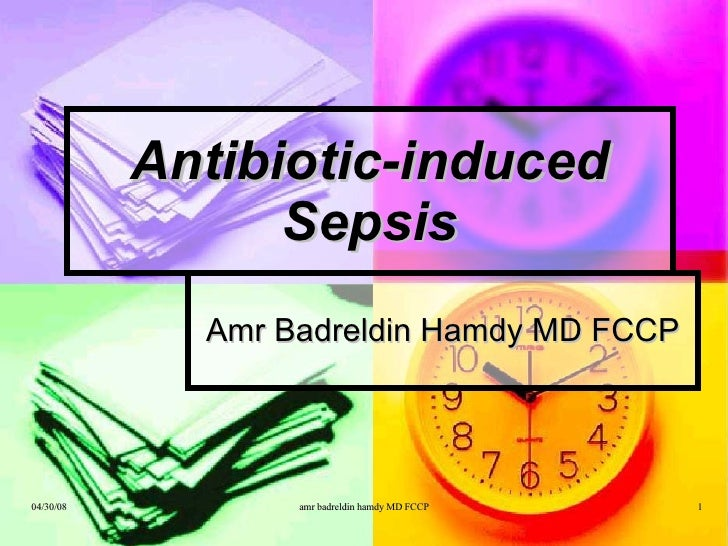 Antibiotic-induced Sepsis Amr Badreldin Hamdy MD FCCP