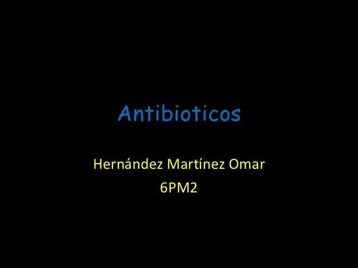 Antibioticos Hernández Martínez Omar 6PM2