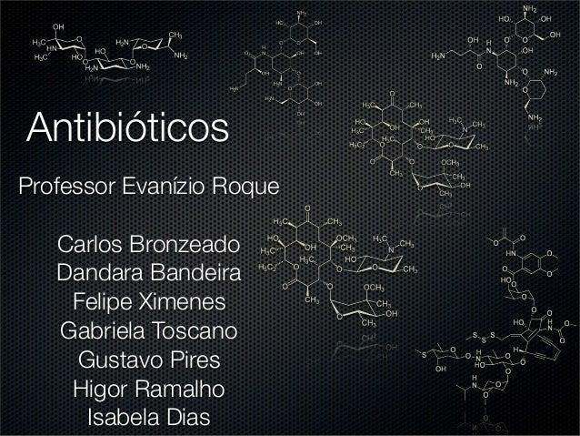 AntibióticosProfessor Evanízio Roque   Carlos Bronzeado   Dandara Bandeira    Felipe Ximenes   Gabriela Toscano    Gustavo...