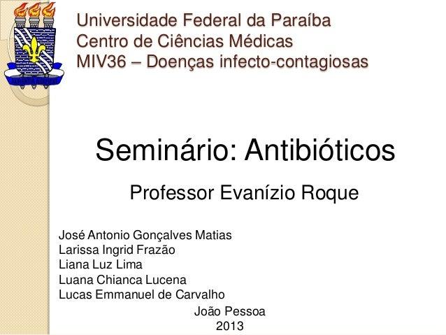 Universidade Federal da Paraíba  Centro de Ciências Médicas  MIV36 – Doenças infecto-contagiosas     Seminário: Antibiótic...