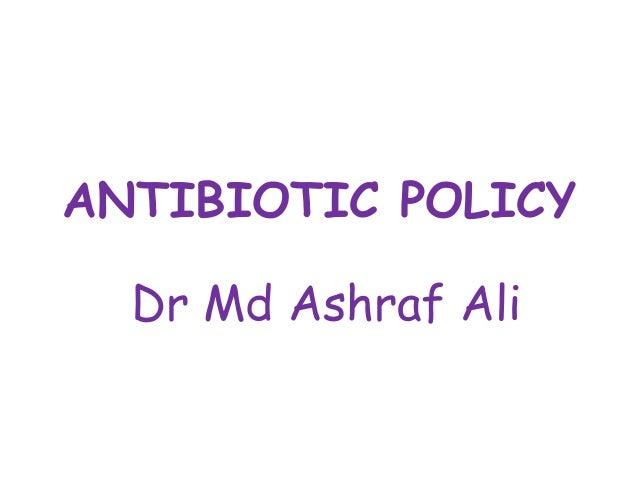 ANTIBIOTIC POLICY Dr Md Ashraf Ali