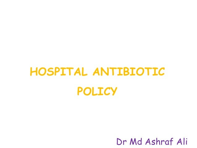 hospital antibiotic policy Antibiotic prescribing in the uk • antibiotics are prescription-only medicines uk  health care primary care (general practice) hospital care 80% of antibiotic.