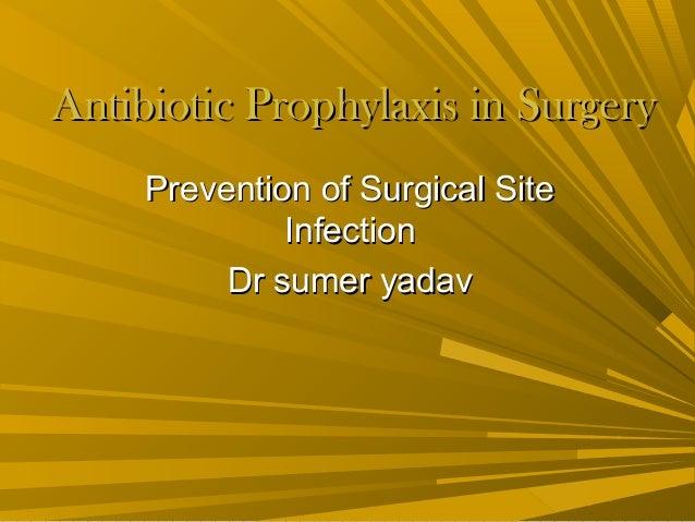 Antibiotic Prophylaxis in SurgeryAntibiotic Prophylaxis in Surgery Prevention of Surgical SitePrevention of Surgical Site ...