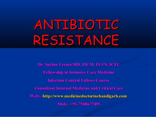 ANTIBIOTIC RESISTANCE   Dr. Sachin Verma MD, FICM, FCCS, ICFC      Fellowship in Intensive Care Medicine        Infection ...