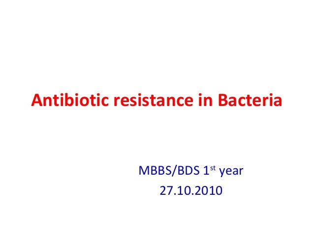 Antibiotic resistance in Bacteria              MBBS/BDS 1st year                27.10.2010