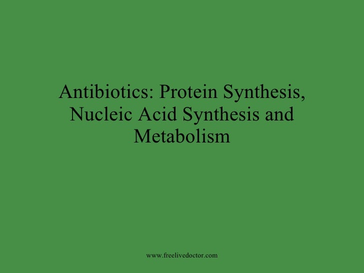 Antibiotics: Protein Synthesis, Nucleic Acid Synthesis and Metabolism www.freelivedoctor.com