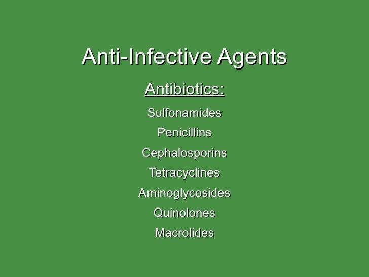Anti-Infective Agents Antibiotics: Sulfonamides Penicillins Cephalosporins Tetracyclines Aminoglycosides Quinolones Macrol...