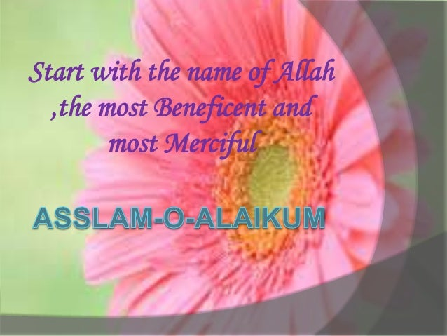 Start with the name of Allah ,the most Beneficent and most Merciful