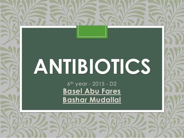 ANTIBIOTICS  6th year - 2015 - D2  Basel Abu Fares  Bashar Mudallal