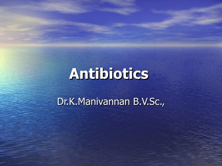 Antibiotics  Dr.K.Manivannan B.V.Sc.,