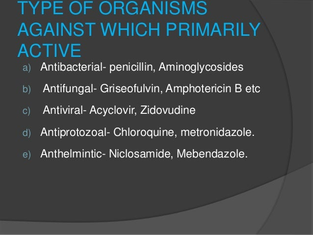 SPECTRUM OF ACTIVITY a) Narrow Spectrum – Penicillin–G, Streptomycin, Erythromycin b) Broad Spectrum - Tetracycline , Chl...