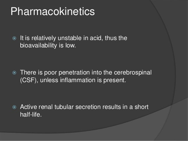 Pharmacokinetics Oral administration of Penicillin G:  Acid labile  About one-third of an orally administered dose of Pn...