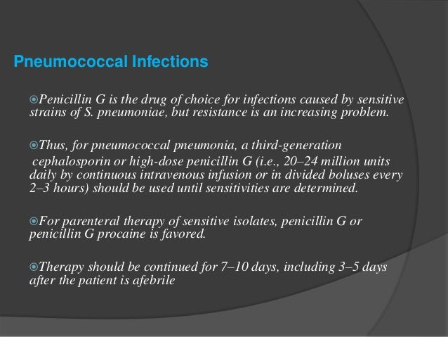  Streptococcal Pneumonia, Arthritis, Meningitis, and Endocarditis  These uncommon conditions should be treated with peni...