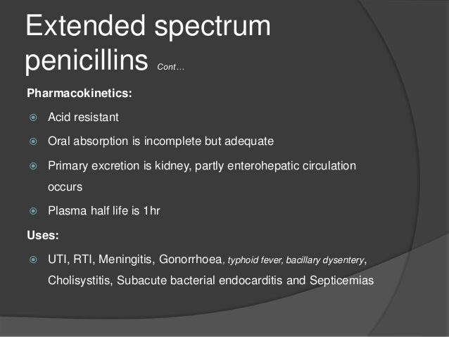 Extended spectrum penicillins Adverse effects:  Diarrhoea(it is incompletely absorbed – the unabsorbed drug irritates the...
