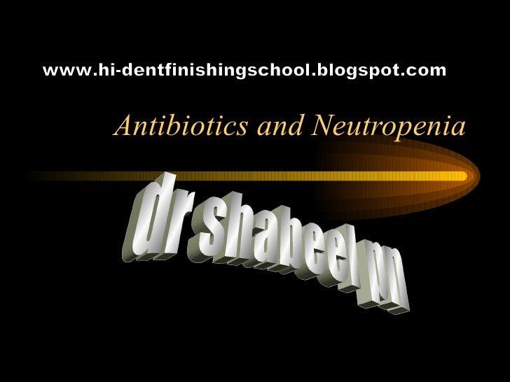 Antibiotics and Neutropenia dr shabeel pn www.hi-dentfinishingschool.blogspot.com