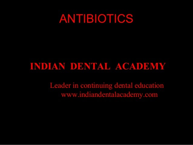 ANTIBIOTICS  INDIAN DENTAL ACADEMY Leader in continuing dental education www.indiandentalacademy.com  www.indiandentalacad...