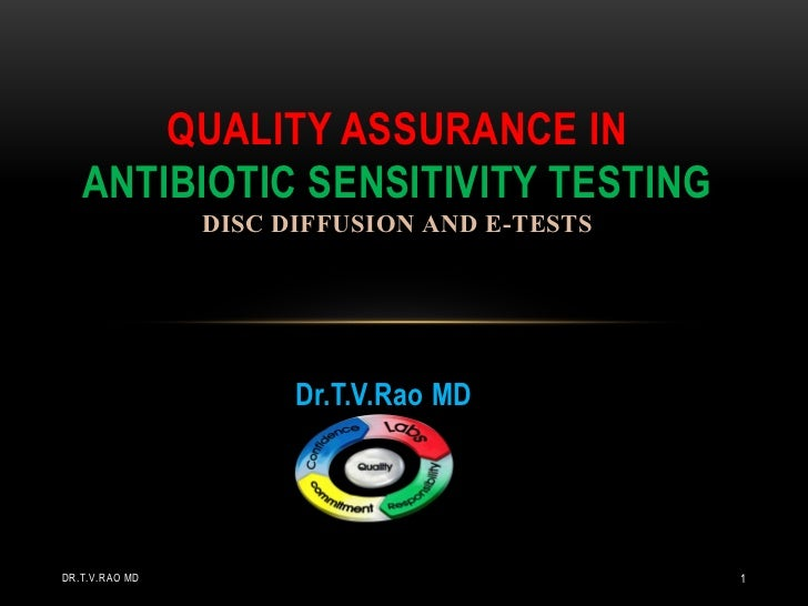 QUALITY ASSURANCE IN   ANTIBIOTIC SENSITIVITY TESTING                DISC DIFFUSION AND E-TESTS                      Dr.T....