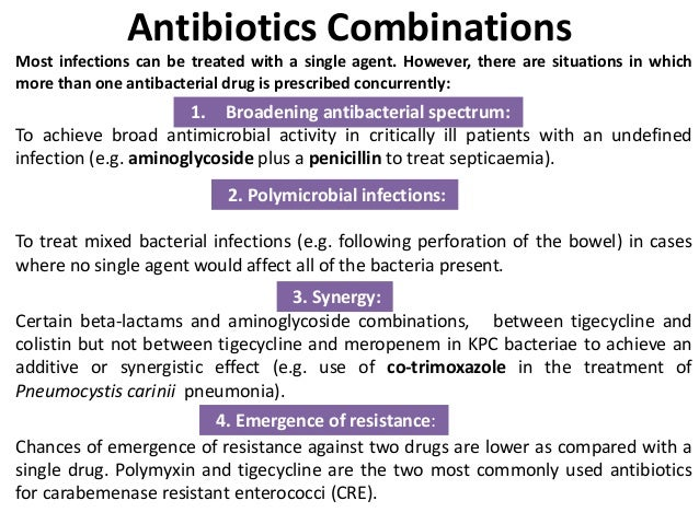 Antibiotics can be more effective as a combination treatment displaying either an additive effect (an effect equal to the sum of the treatments) or a synergistic.