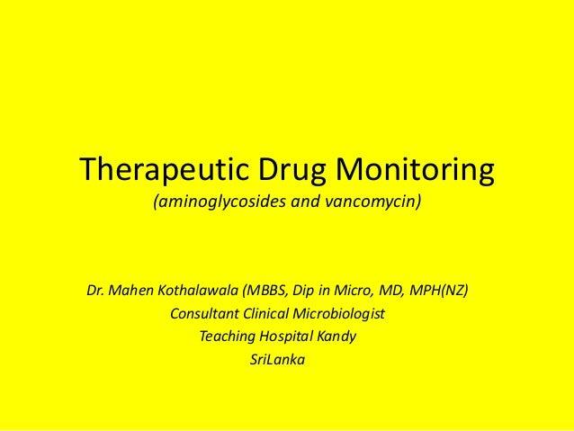 Therapeutic Drug Monitoring (aminoglycosides and vancomycin)  Dr. Mahen Kothalawala (MBBS, Dip in Micro, MD, MPH(NZ) Consu...