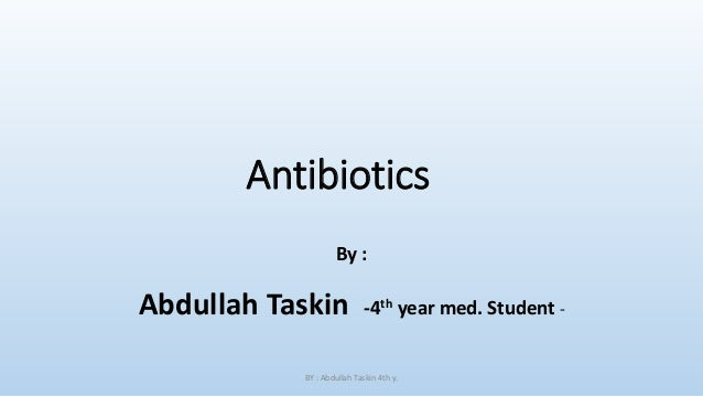 Antibiotics By :  Abdullah Taskin  -4th year med. Student -  BY : Abdullah Taskin 4th y.
