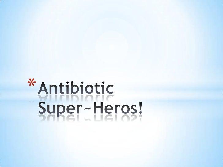 Antibiotic Super~Heros!<br />