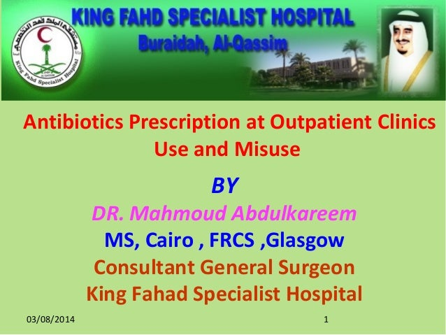 BY DR. Mahmoud Abdulkareem MS, Cairo , FRCS ,Glasgow Consultant General Surgeon King Fahad Specialist Hospital Antibiotics...