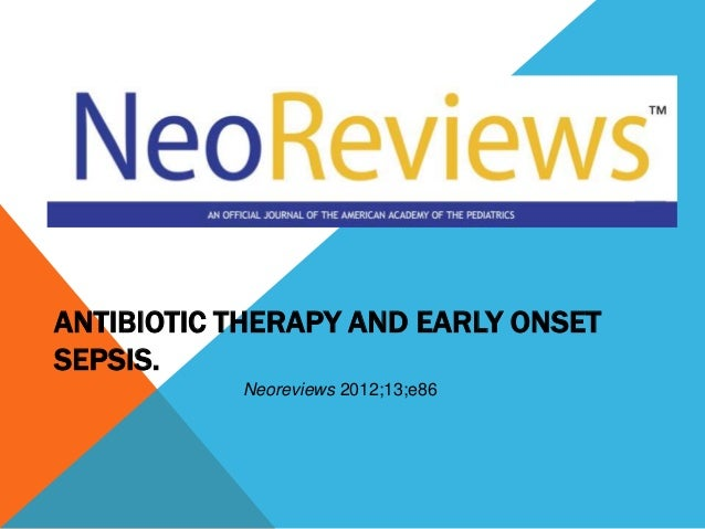 ANTIBIOTIC THERAPY AND EARLY ONSET SEPSIS. Neoreviews 2012;13;e86