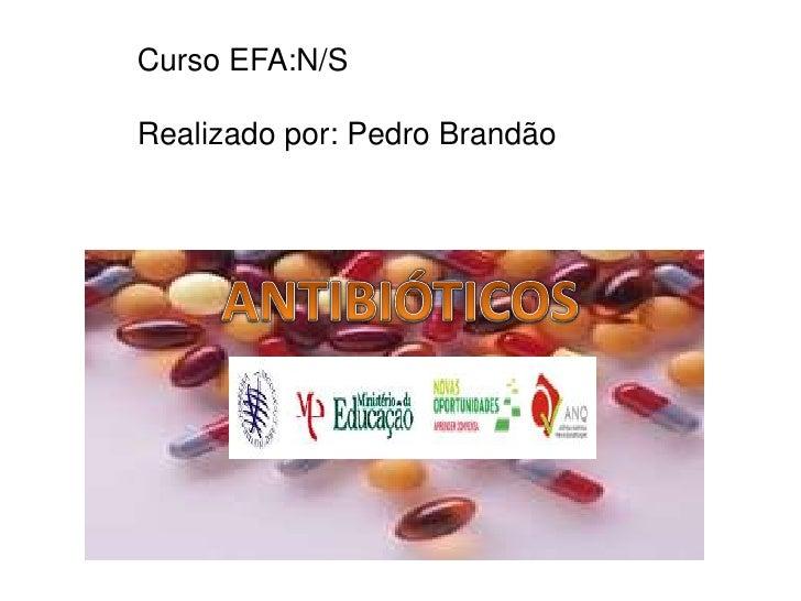Curso EFA:N/SRealizado por: Pedro Brandão<br />ANTIBIÓTICOS<br />ANTIBIÓTICOS<br />ANTIBIÓTICOS<br />
