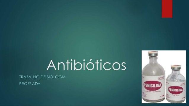 Antibióticos TRABALHO DE BIOLOGIA PROFª ADA