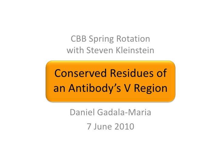 CBB Spring Rotationwith Steven Kleinstein<br />Conserved Residues ofan Antibody's V Region<br />Daniel Gadala-Maria<br />7...