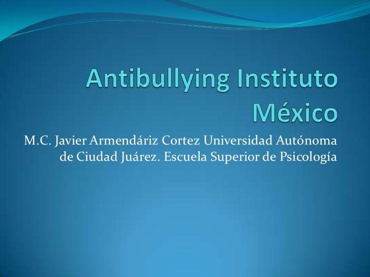 M.C. Javier Armendáriz Cortez Universidad Autónoma      de Ciudad Juárez. Escuela Superior de Psicología