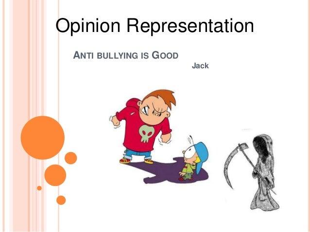 ANTI BULLYING IS GOOD Jack Opinion Representation