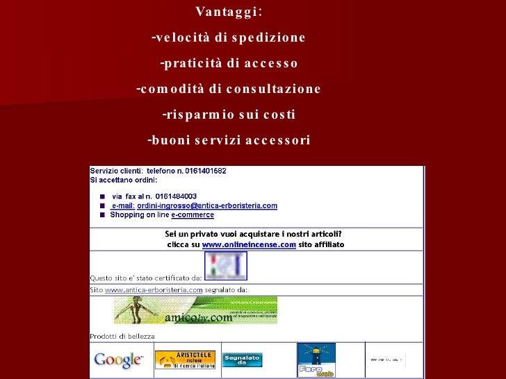Vantaggi: -velocità di spedizione -praticità di accesso -comodità di consultazione -risparmio sui costi -buoni servizi acc...